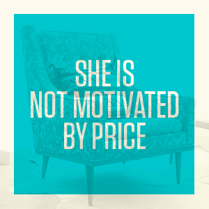 She is not motivated by price